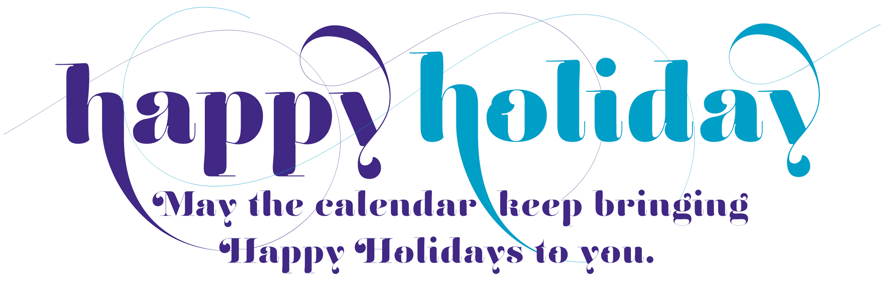 Happy Holiday - May the calendar keep bringing Happy Holidays to you.