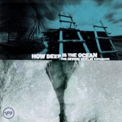 HOW DEEP IS THE OCEAN: THE IRVING BERLIN SONGBOOK