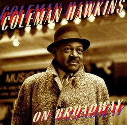 COLEMAN HAWKINS ON BROADWAY