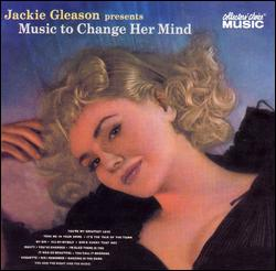 JACKIE GLEASON PRESENTS MUSIC TO CHANGE HER MIND