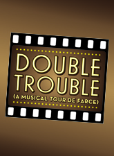 Double Trouble (A Musical Tour de Farce) in Broadway