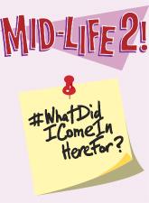Mid-Life 2! #WhatDidIComeInHereFor?